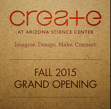 State-of-the-art CREATE at Arizona Science Center will open Fall 2015 CreateAtArizonaScienceCenter