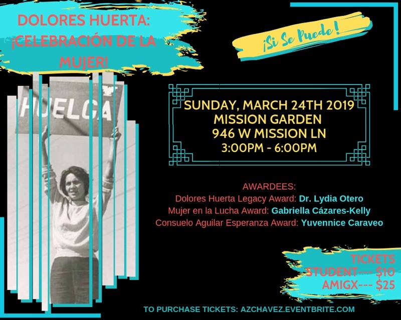 The Arizona César E. Chávez Holiday Coalition Is Pleased To Announce The 6th Annual Dolores Huerta Celebración De La Mujer On Sunday, March 24th, 3-6pm At The Mission Garden, 946 W Mission Lane In Tucson. Flyer Courtesy YWCA Of Southern Arizona