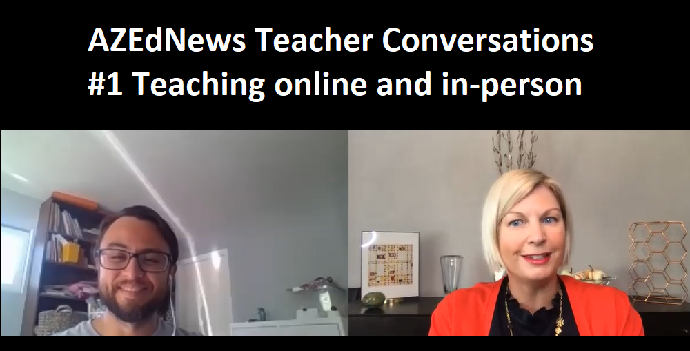 AZEdNews Teacher Conversations #1 Teaching Online And In-person During COVID-19 With Arizona Educational Foundation's Ambassadors For Excellence Nate Rios/ Flowing Wells High School And Allison Davis/ Knox Gifted Academy