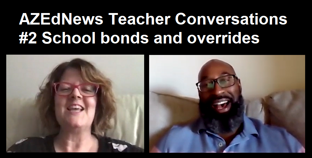 AZEdNews Teacher Conversations #2 School Bonds And Overrides With Kim Graham And Kareem Neal
